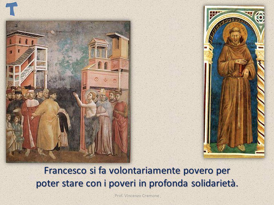 Prof. Vincenzo Cremone Francesco si fa volontariamente povero per poter stare con i poveri in profonda solidarietà.