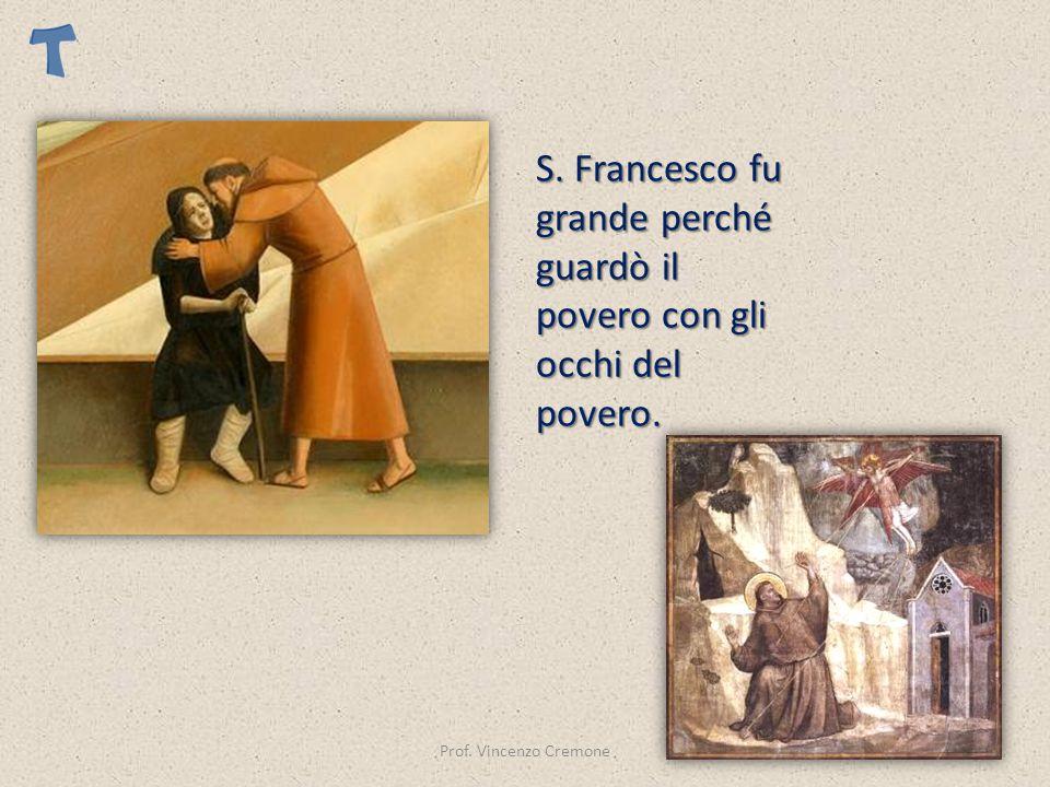 Prof. Vincenzo Cremone S. Francesco fu grande perché guardò il povero con gli occhi del povero.