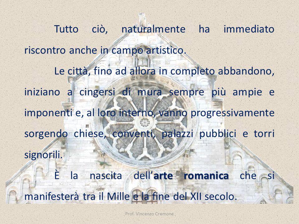Prof. Vincenzo Cremone Tutto ciò, naturalmente ha immediato riscontro anche in campo artistico. Le città, fino ad allora in completo abbandono, inizia