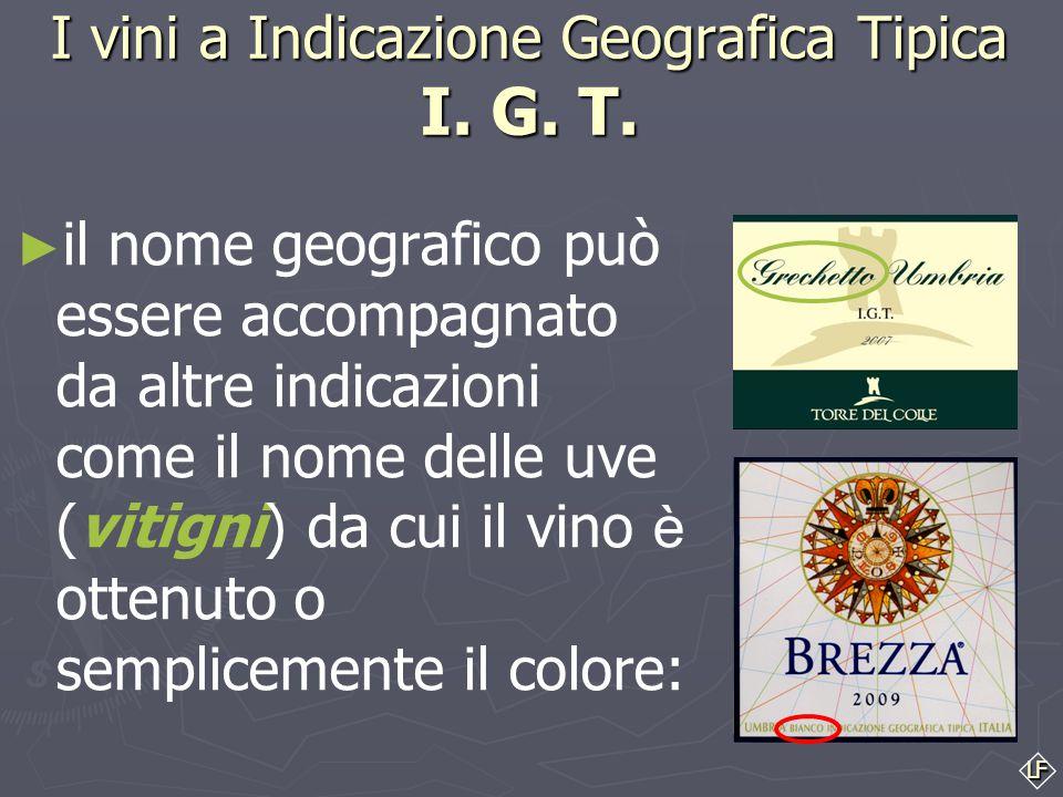 """LF I vini a Indicazione Geografica Tipica I. G. T. ► ► Secondo la norma, """" Per Indicazione Geografica Tipica dei vini si intende il nome geografico di"""