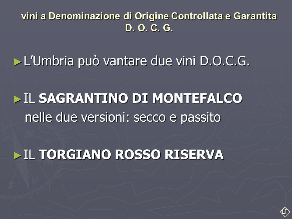 LF vini a Denominazione di Origine Controllata e Garantita D. O. C. G. ► Il riconoscimento della denominazione di origine controllata e garantita e' r