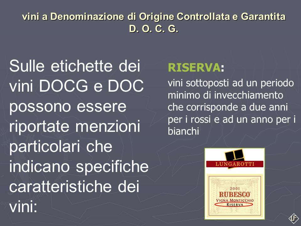 LF Sulle etichette dei vini DOCG e DOC possono essere riportate menzioni particolari che indicano specifiche caratteristiche dei vini: ► CLASSICO: CLA