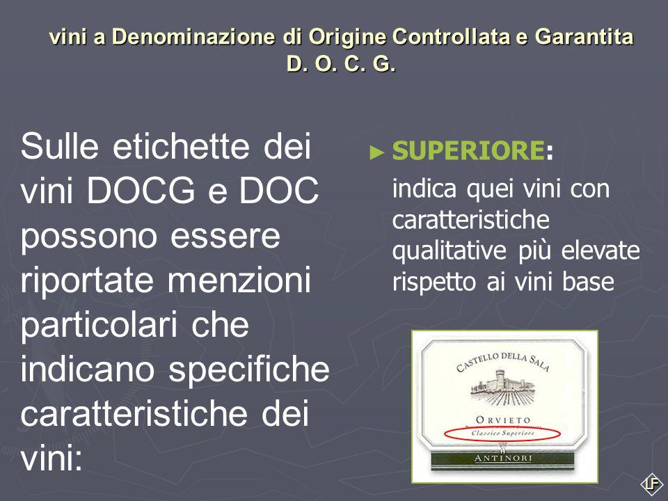 LF Sulle etichette dei vini DOCG e DOC possono essere riportate menzioni particolari che indicano specifiche caratteristiche dei vini: RISERVA: vini s