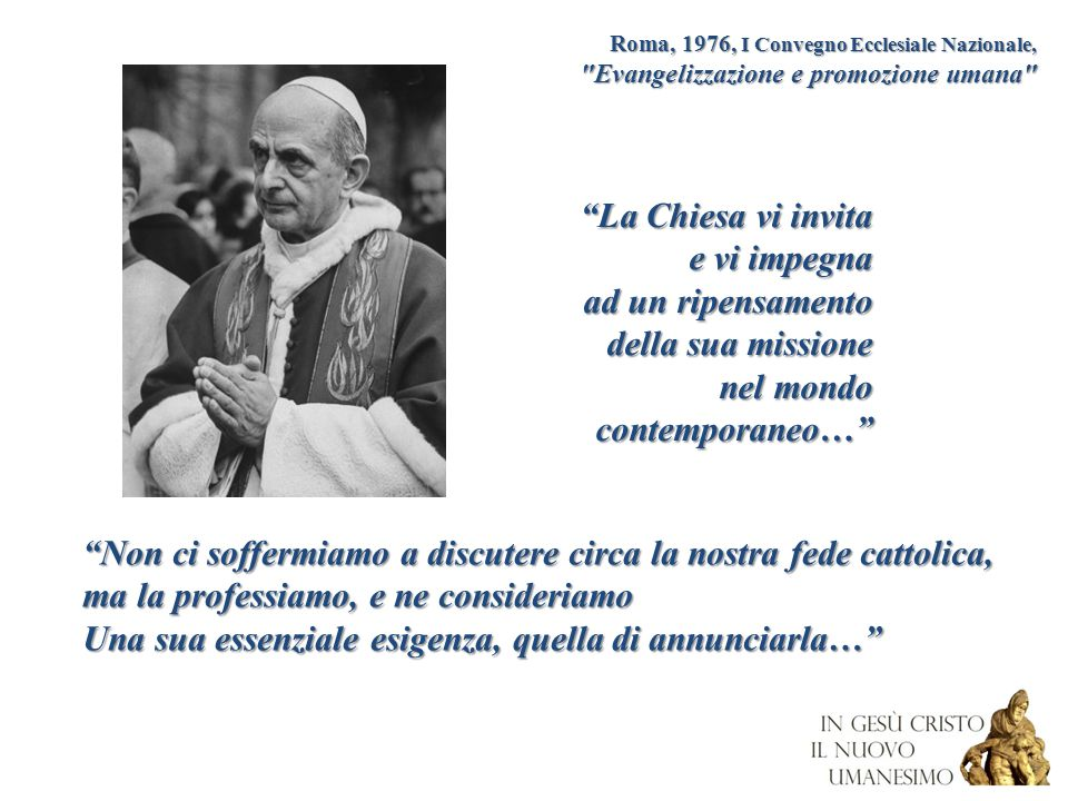 """""""La Chiesa vi invita e vi impegna ad un ripensamento della sua missione nel mondo contemporaneo…"""" Roma, 1976, I Convegno Ecclesiale Nazionale,"""
