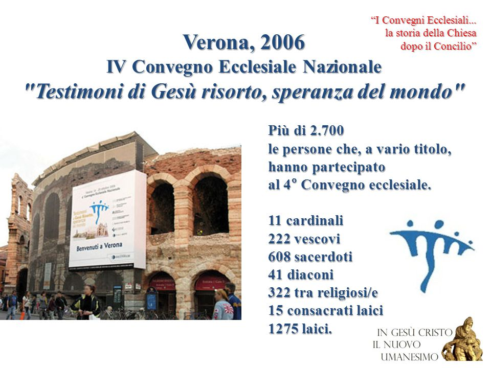 Papa Benedetto: Questo Convegno di Verona Questo Convegno di Verona è una nuova tappa di attuazione del Concilio .