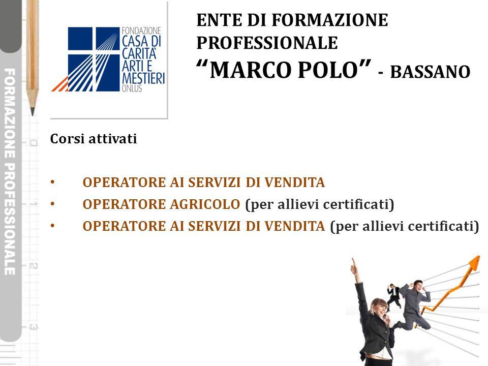 """ENTE DI FORMAZIONE PROFESSIONALE """"MARCO POLO"""" - BASSANO Corsi attivati OPERATORE AI SERVIZI DI VENDITA OPERATORE AGRICOLO (per allievi certificati) OP"""