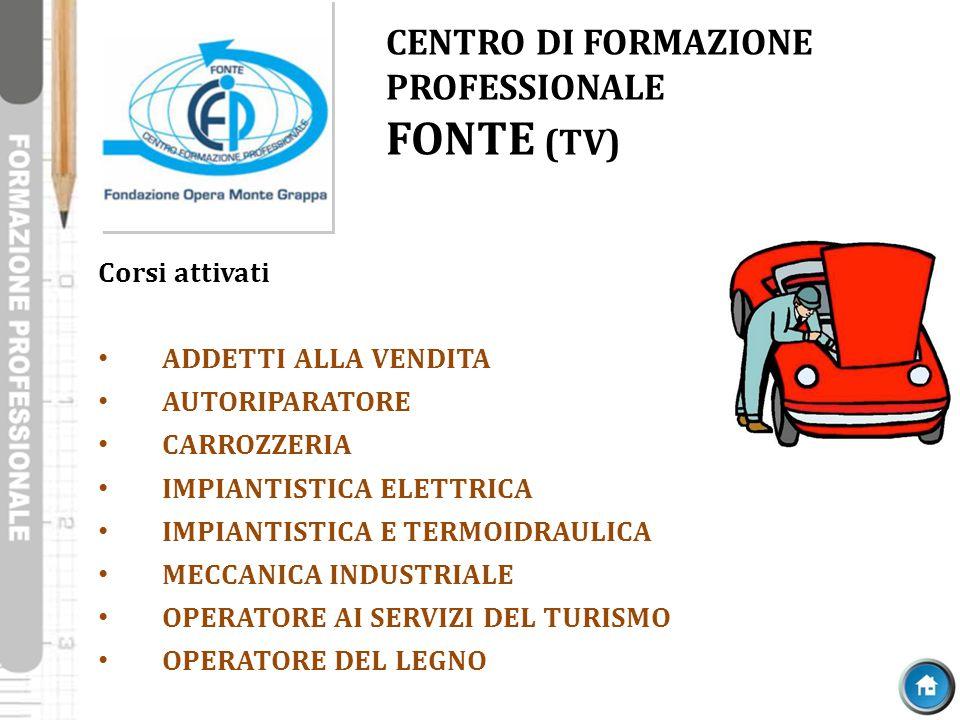 CENTRO DI FORMAZIONE PROFESSIONALE FONTE (TV) Corsi attivati ADDETTI ALLA VENDITA AUTORIPARATORE CARROZZERIA IMPIANTISTICA ELETTRICA IMPIANTISTICA E T