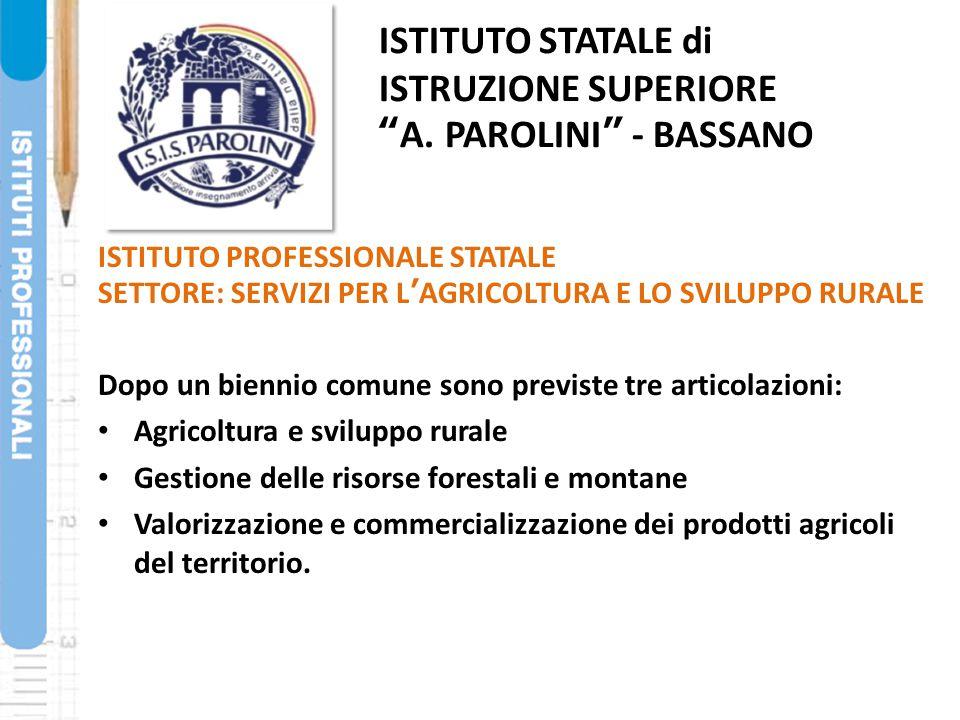 """ISTITUTO STATALE di ISTRUZIONE SUPERIORE """"A. PAROLINI"""" - BASSANO Dopo un biennio comune sono previste tre articolazioni: Agricoltura e sviluppo rurale"""
