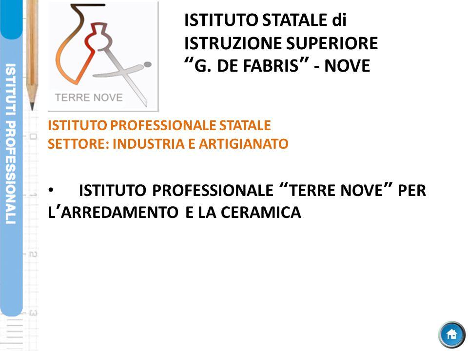 """ISTITUTO PROFESSIONALE STATALE SETTORE: INDUSTRIA E ARTIGIANATO ISTITUTO PROFESSIONALE """"TERRE NOVE"""" PER L'ARREDAMENTO E LA CERAMICA ISTITUTO STATALE d"""