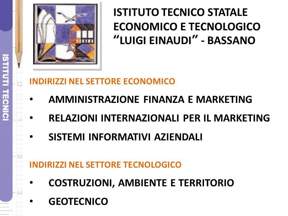 """ISTITUTO TECNICO STATALE ECONOMICO E TECNOLOGICO """"LUIGI EINAUDI"""" - BASSANO INDIRIZZI NEL SETTORE ECONOMICO AMMINISTRAZIONE FINANZA E MARKETING RELAZIO"""