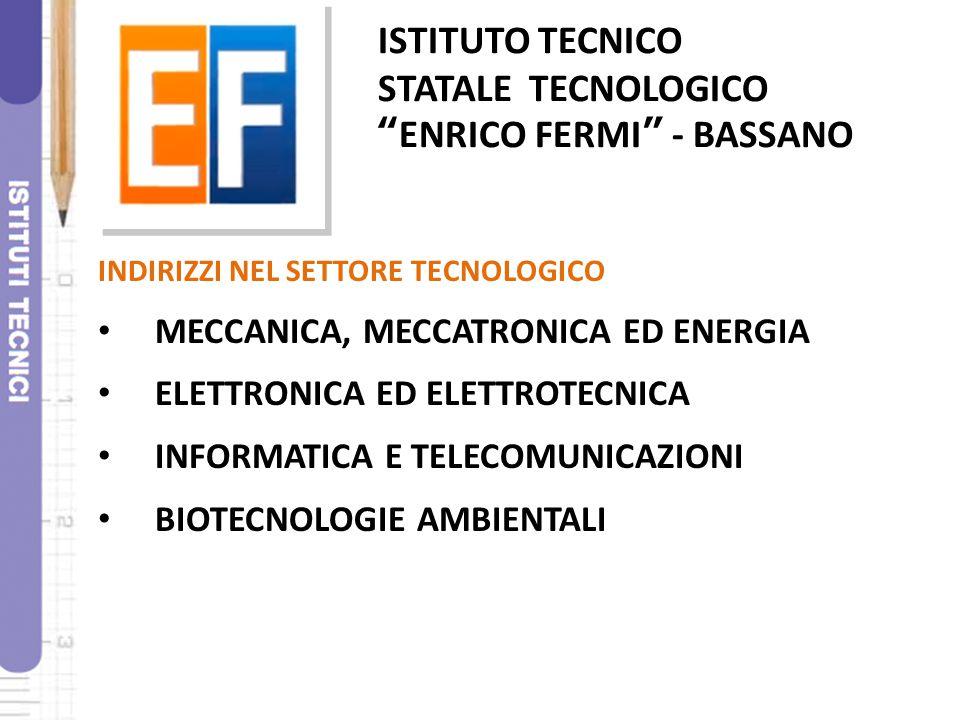 """ISTITUTO TECNICO STATALE TECNOLOGICO """"ENRICO FERMI"""" - BASSANO INDIRIZZI NEL SETTORE TECNOLOGICO MECCANICA, MECCATRONICA ED ENERGIA ELETTRONICA ED ELET"""