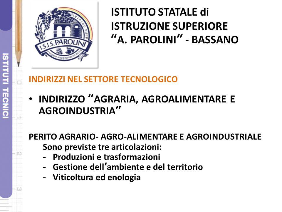 """ISTITUTO STATALE di ISTRUZIONE SUPERIORE """"A. PAROLINI"""" - BASSANO INDIRIZZI NEL SETTORE TECNOLOGICO INDIRIZZO """"AGRARIA, AGROALIMENTARE E AGROINDUSTRIA"""""""