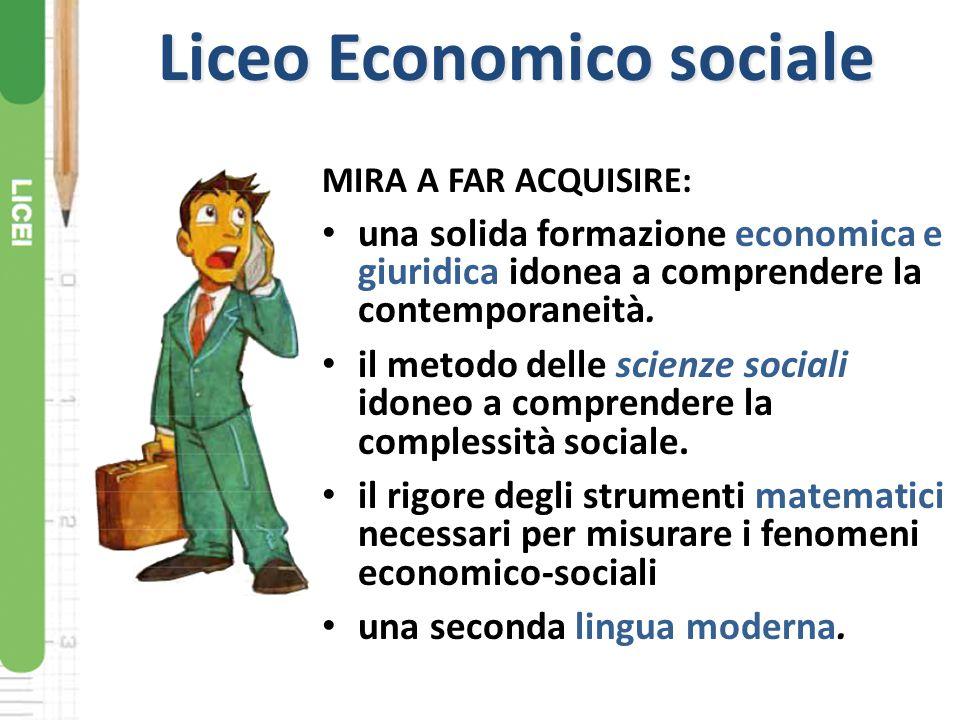 Liceo Economico sociale MIRA A FAR ACQUISIRE: una solida formazione economica e giuridica idonea a comprendere la contemporaneità. il metodo delle sci