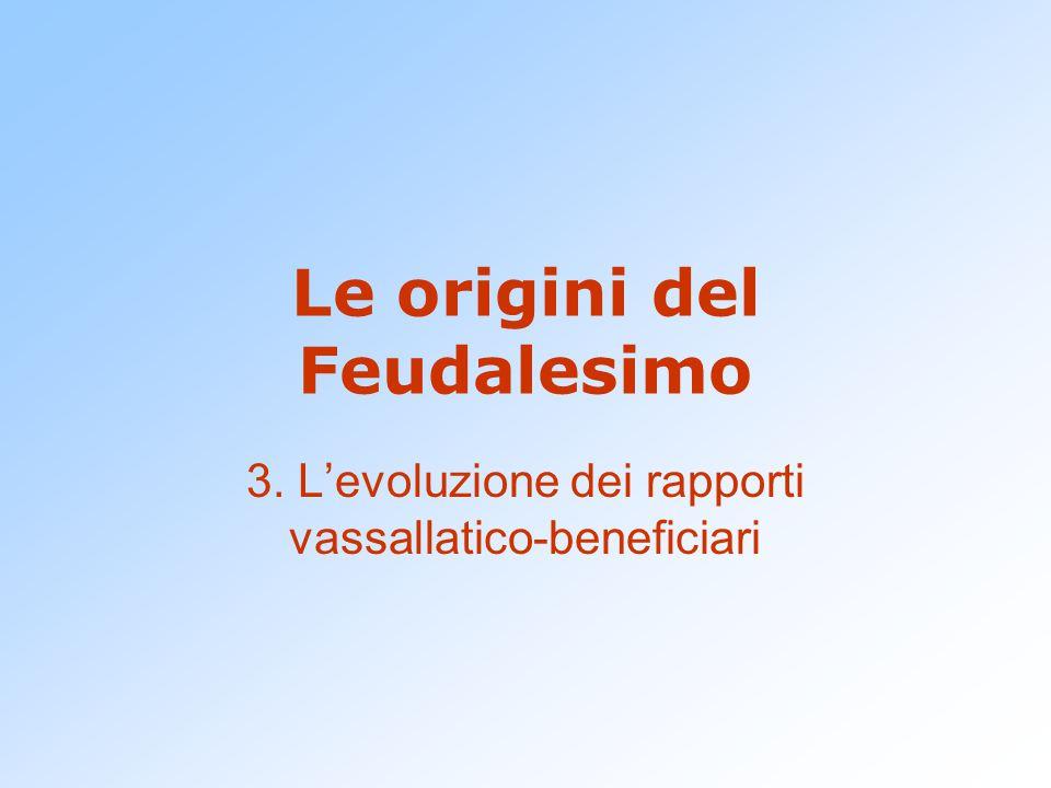 Le origini del Feudalesimo 3. L'evoluzione dei rapporti vassallatico-beneficiari