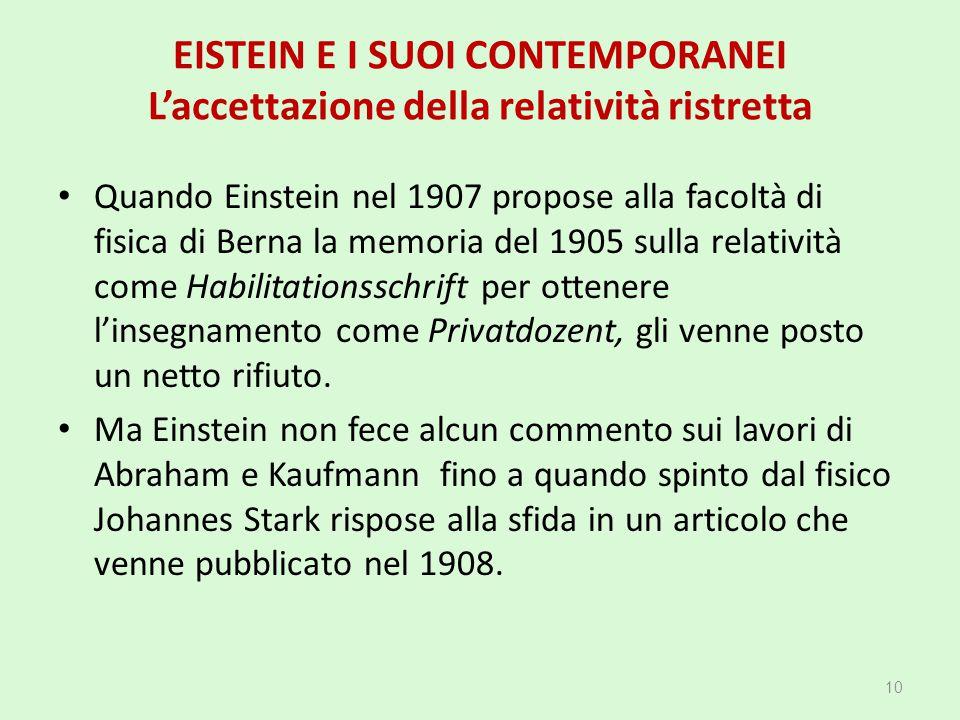 EISTEIN E I SUOI CONTEMPORANEI L'accettazione della relatività ristretta Quando Einstein nel 1907 propose alla facoltà di fisica di Berna la memoria d