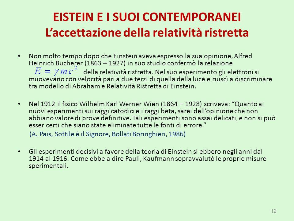 EISTEIN E I SUOI CONTEMPORANEI L'accettazione della relatività ristretta Non molto tempo dopo che Einstein aveva espresso la sua opinione, Alfred Hein