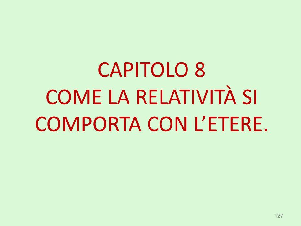 CAPITOLO 8 COME LA RELATIVITÀ SI COMPORTA CON L'ETERE. 127