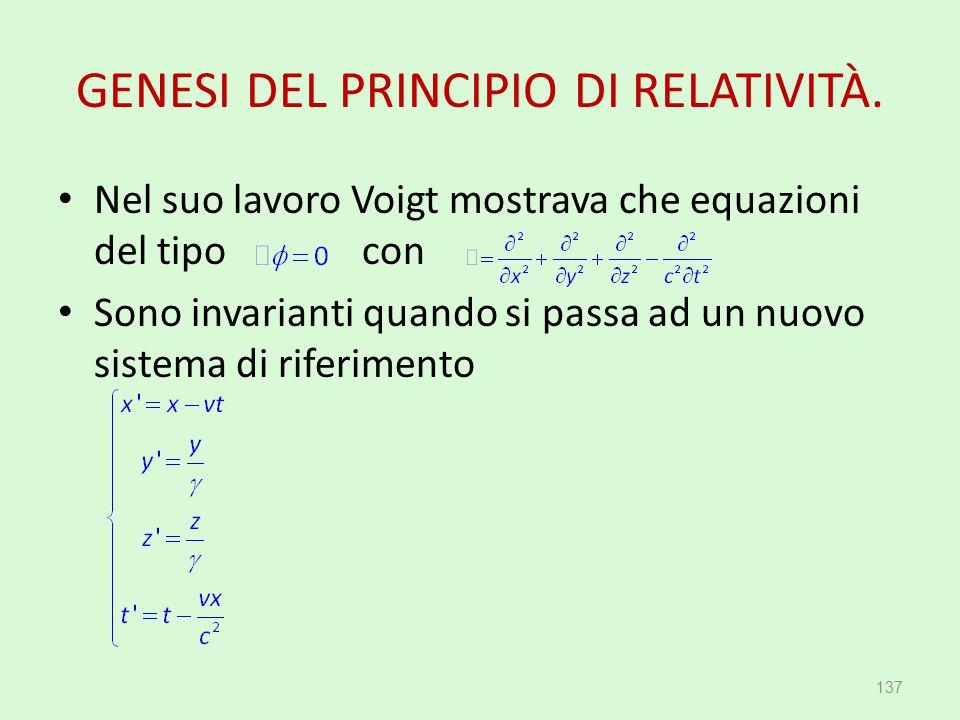 GENESI DEL PRINCIPIO DI RELATIVITÀ. Nel suo lavoro Voigt mostrava che equazioni del tipo con Sono invarianti quando si passa ad un nuovo sistema di ri