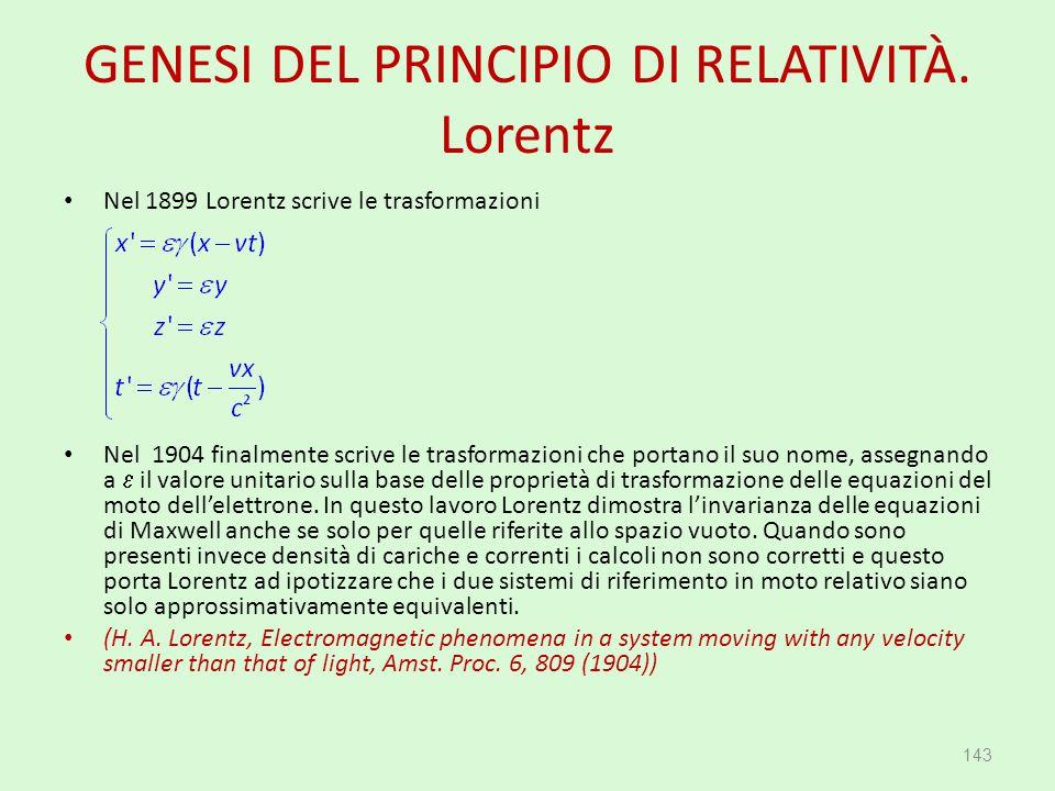 GENESI DEL PRINCIPIO DI RELATIVITÀ. Lorentz Nel 1899 Lorentz scrive le trasformazioni Nel 1904 finalmente scrive le trasformazioni che portano il suo