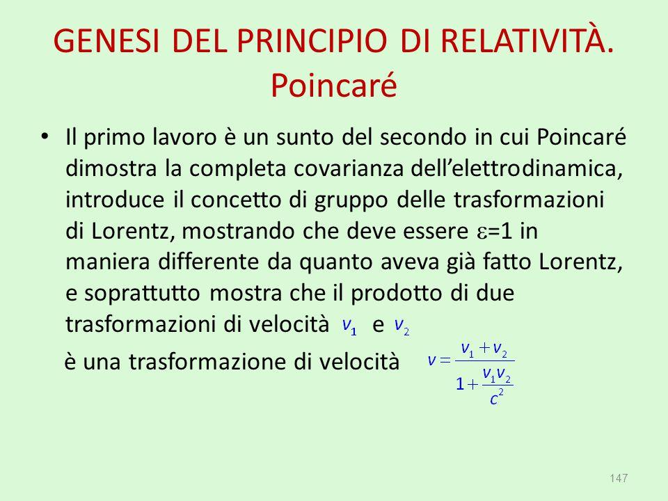 GENESI DEL PRINCIPIO DI RELATIVITÀ. Poincaré Il primo lavoro è un sunto del secondo in cui Poincaré dimostra la completa covarianza dell'elettrodinami