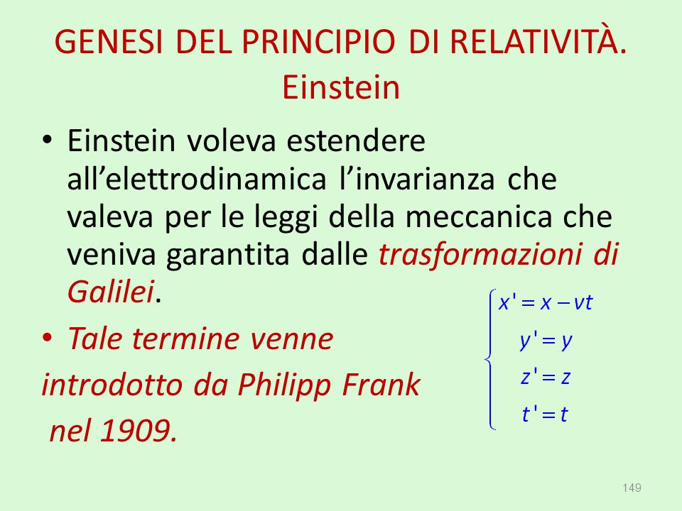 GENESI DEL PRINCIPIO DI RELATIVITÀ. Einstein Einstein voleva estendere all'elettrodinamica l'invarianza che valeva per le leggi della meccanica che ve