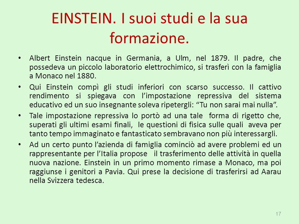 EINSTEIN. I suoi studi e la sua formazione. Albert Einstein nacque in Germania, a Ulm, nel 1879. Il padre, che possedeva un piccolo laboratorio elettr