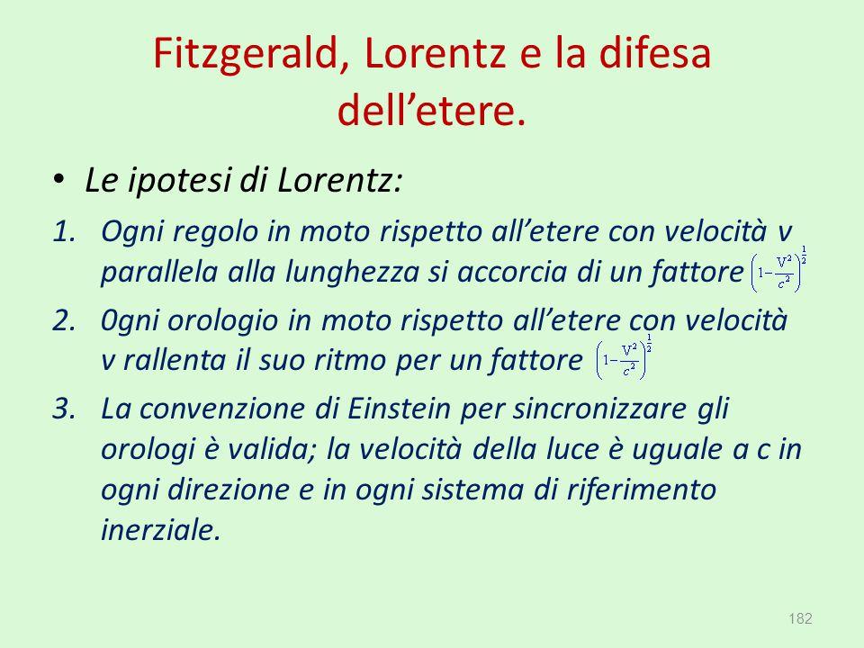 Fitzgerald, Lorentz e la difesa dell'etere. Le ipotesi di Lorentz: 1.Ogni regolo in moto rispetto all'etere con velocità v parallela alla lunghezza si