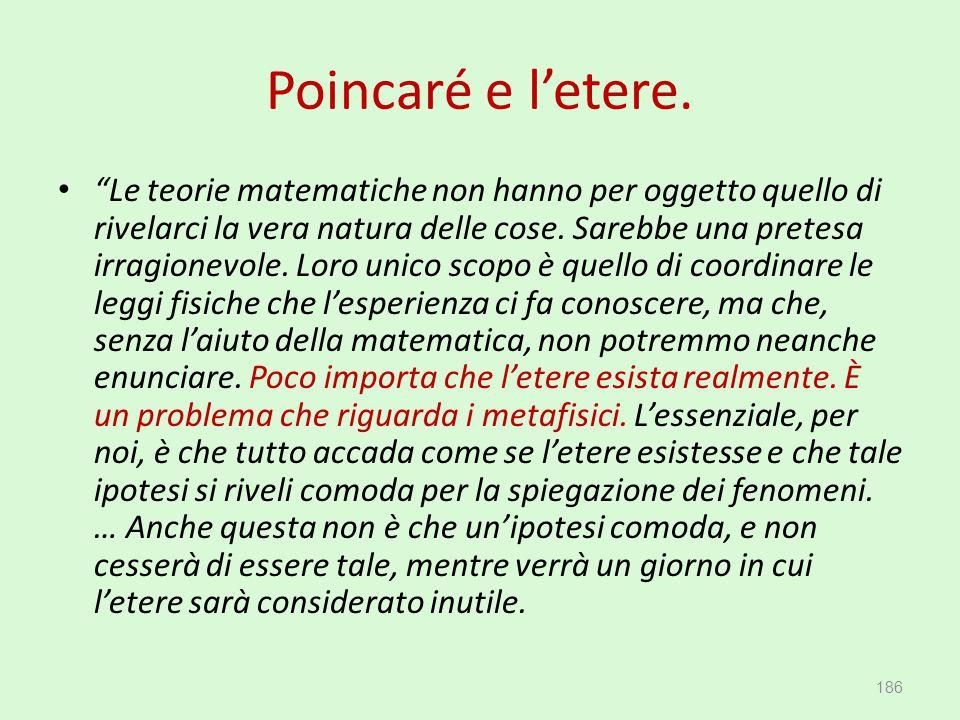 """Poincaré e l'etere. """"Le teorie matematiche non hanno per oggetto quello di rivelarci la vera natura delle cose. Sarebbe una pretesa irragionevole. Lor"""