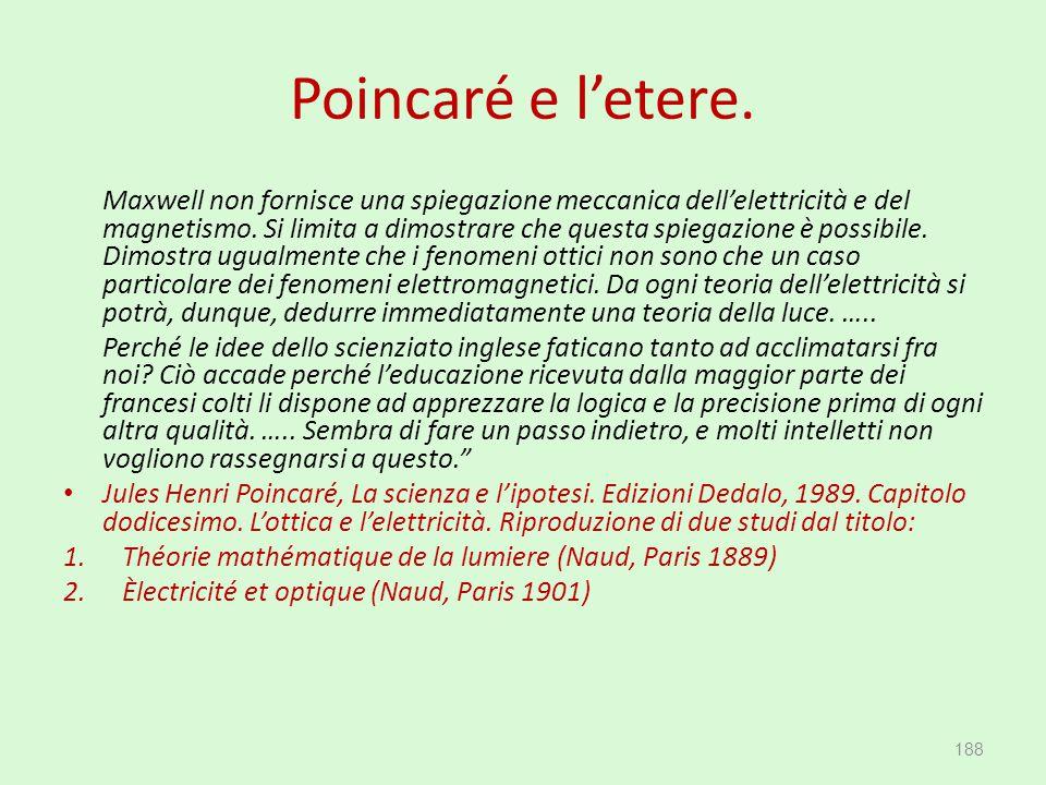 Poincaré e l'etere. Maxwell non fornisce una spiegazione meccanica dell'elettricità e del magnetismo. Si limita a dimostrare che questa spiegazione è