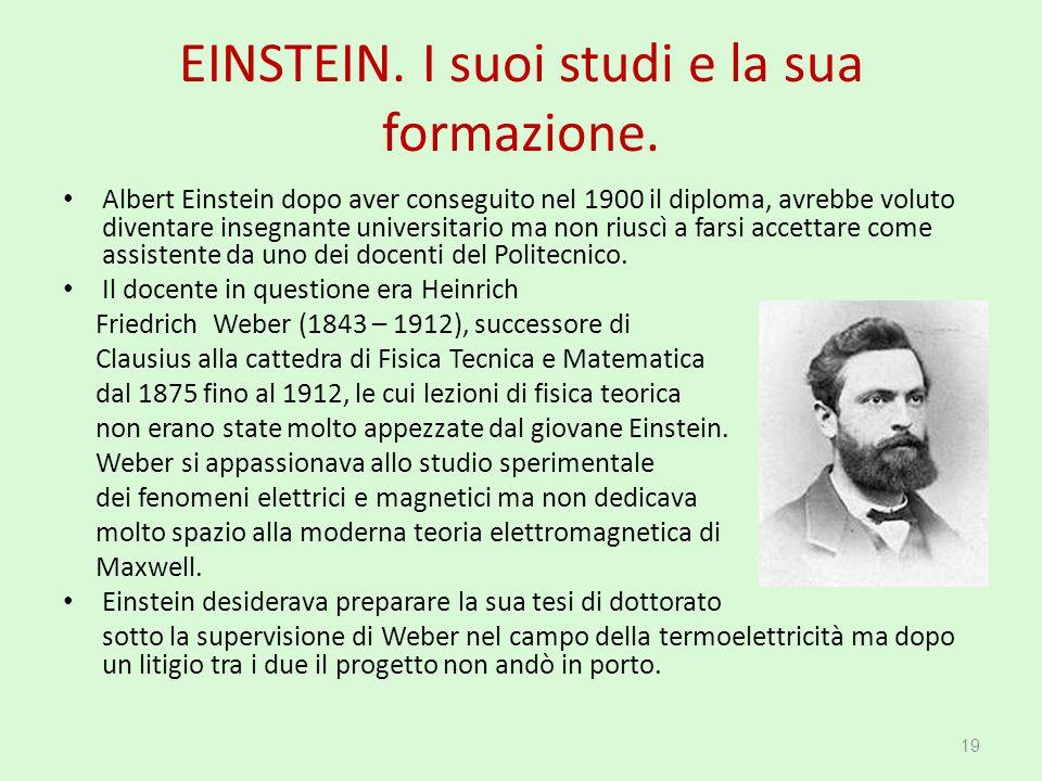 EINSTEIN. I suoi studi e la sua formazione. Albert Einstein dopo aver conseguito nel 1900 il diploma, avrebbe voluto diventare insegnante universitari