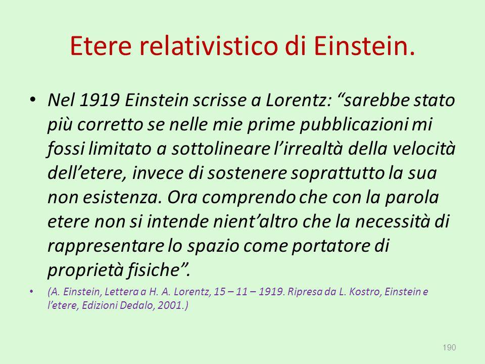 """Etere relativistico di Einstein. Nel 1919 Einstein scrisse a Lorentz: """"sarebbe stato più corretto se nelle mie prime pubblicazioni mi fossi limitato a"""