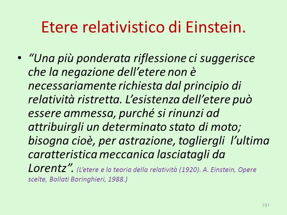 """Etere relativistico di Einstein. """"Una più ponderata riflessione ci suggerisce che la negazione dell'etere non è necessariamente richiesta dal principi"""