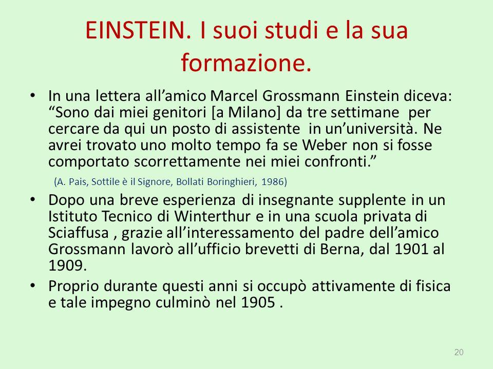 """EINSTEIN. I suoi studi e la sua formazione. In una lettera all'amico Marcel Grossmann Einstein diceva: """"Sono dai miei genitori [a Milano] da tre setti"""