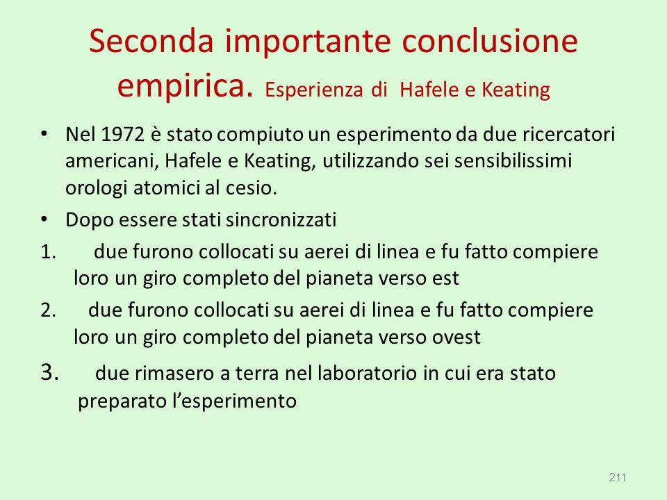 Seconda importante conclusione empirica. Esperienza di Hafele e Keating Nel 1972 è stato compiuto un esperimento da due ricercatori americani, Hafele