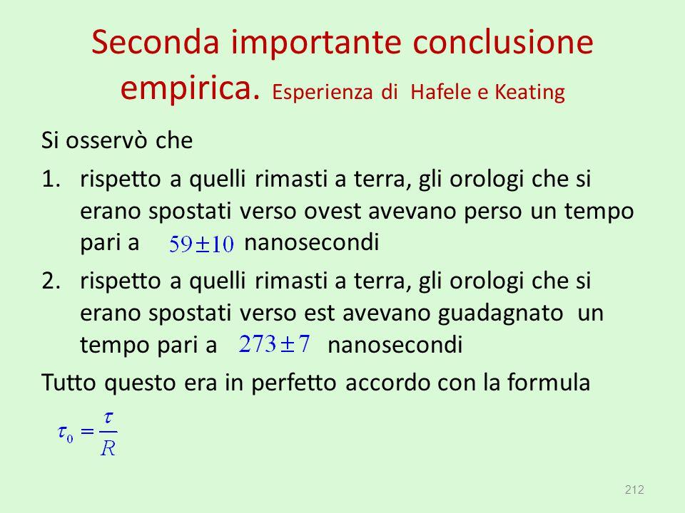 Seconda importante conclusione empirica. Esperienza di Hafele e Keating Si osservò che 1.rispetto a quelli rimasti a terra, gli orologi che si erano s