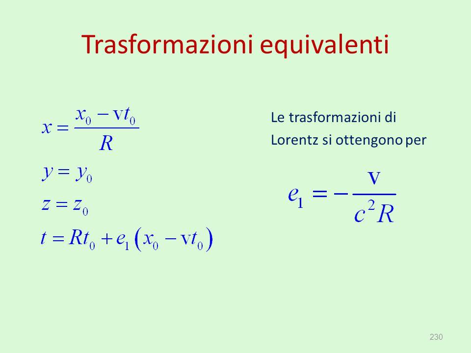 Trasformazioni equivalenti Le trasformazioni di Lorentz si ottengono per 230