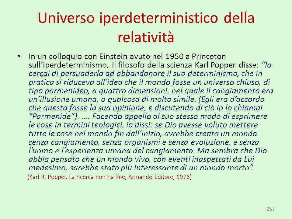 Universo iperdeterministico della relatività In un colloquio con Einstein avuto nel 1950 a Princeton sull'iperdeterminismo, il filosofo della scienza