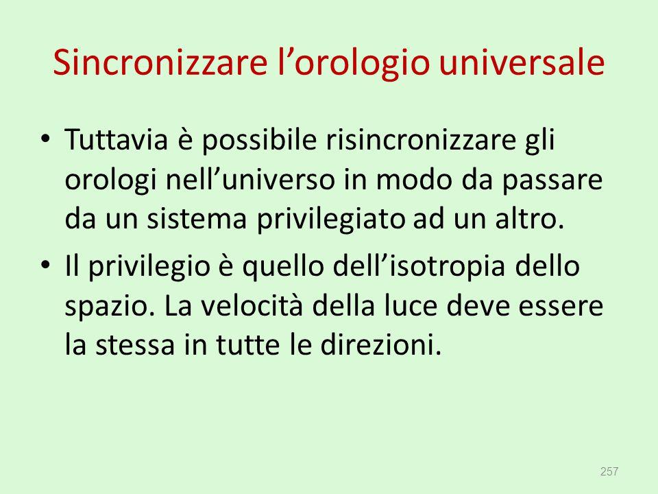 Sincronizzare l'orologio universale Tuttavia è possibile risincronizzare gli orologi nell'universo in modo da passare da un sistema privilegiato ad un
