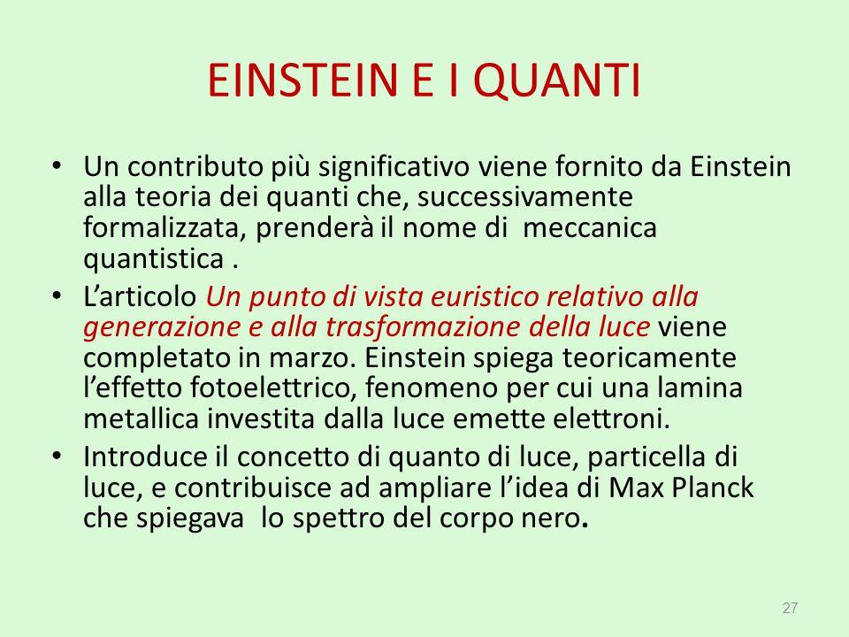 EINSTEIN E I QUANTI Un contributo più significativo viene fornito da Einstein alla teoria dei quanti che, successivamente formalizzata, prenderà il no