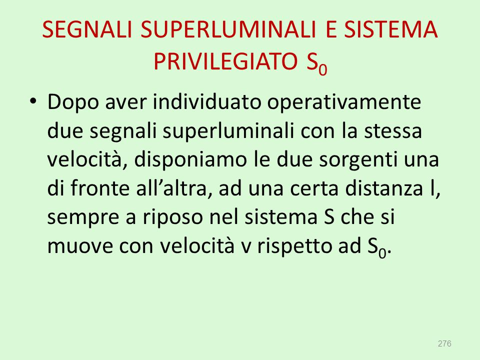 SEGNALI SUPERLUMINALI E SISTEMA PRIVILEGIATO S 0 276 Dopo aver individuato operativamente due segnali superluminali con la stessa velocità, disponiamo