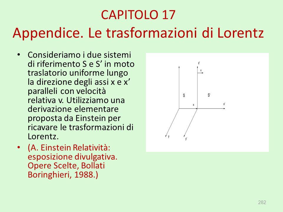 CAPITOLO 17 Appendice. Le trasformazioni di Lorentz Consideriamo i due sistemi di riferimento S e S' in moto traslatorio uniforme lungo la direzione d