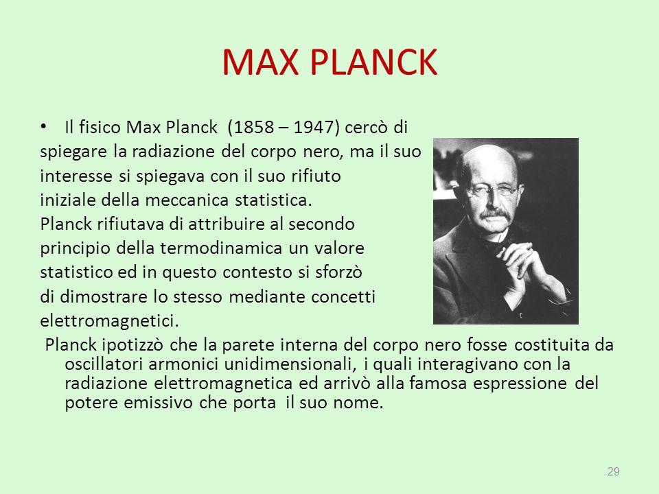 MAX PLANCK Il fisico Max Planck (1858 – 1947) cercò di spiegare la radiazione del corpo nero, ma il suo interesse si spiegava con il suo rifiuto inizi