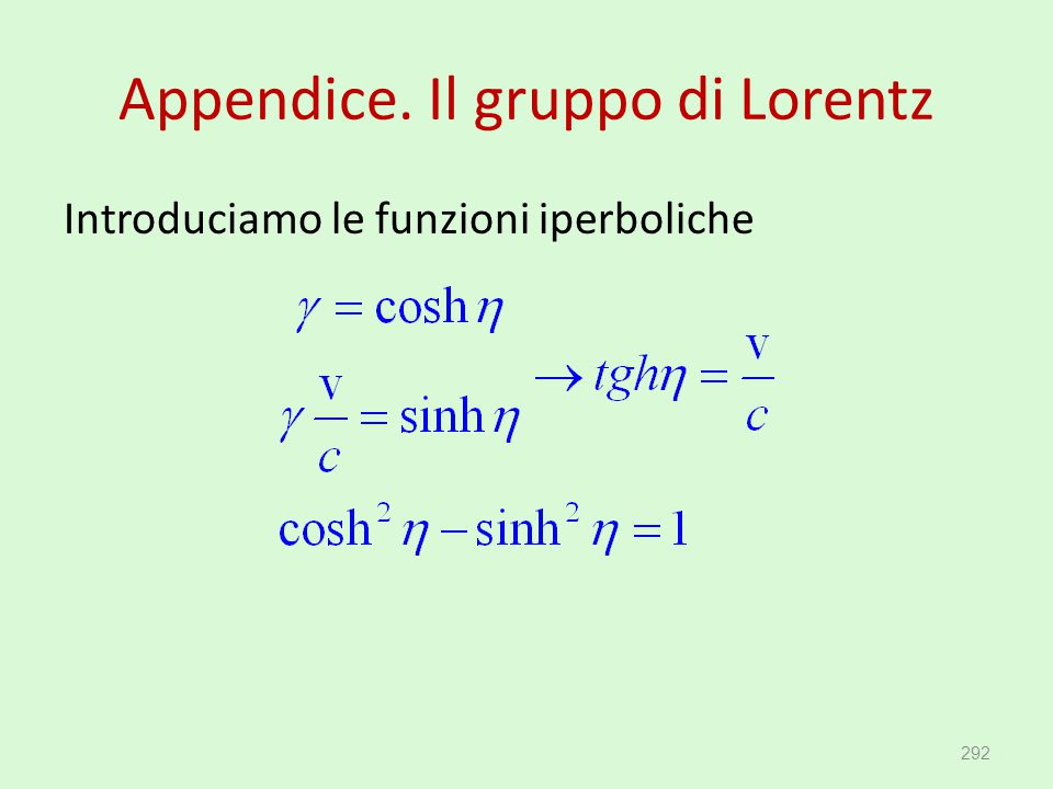 Appendice. Il gruppo di Lorentz Introduciamo le funzioni iperboliche 292