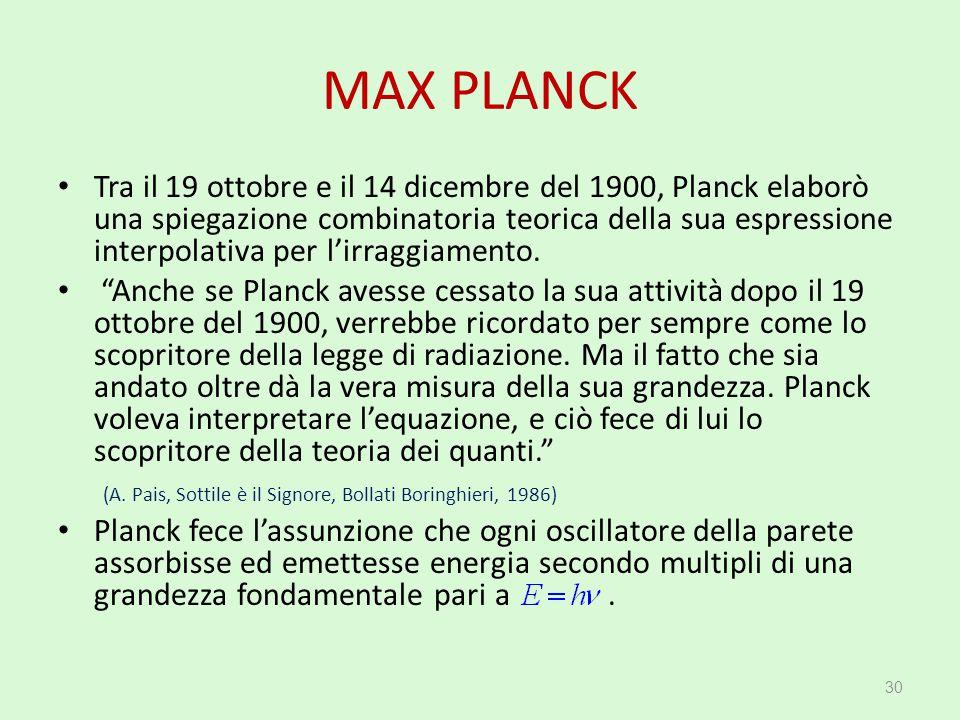 MAX PLANCK Tra il 19 ottobre e il 14 dicembre del 1900, Planck elaborò una spiegazione combinatoria teorica della sua espressione interpolativa per l'
