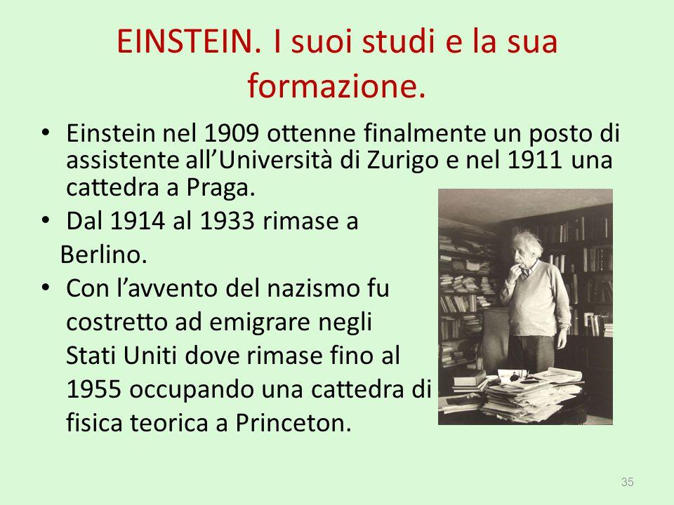 EINSTEIN. I suoi studi e la sua formazione. Einstein nel 1909 ottenne finalmente un posto di assistente all'Università di Zurigo e nel 1911 una catted