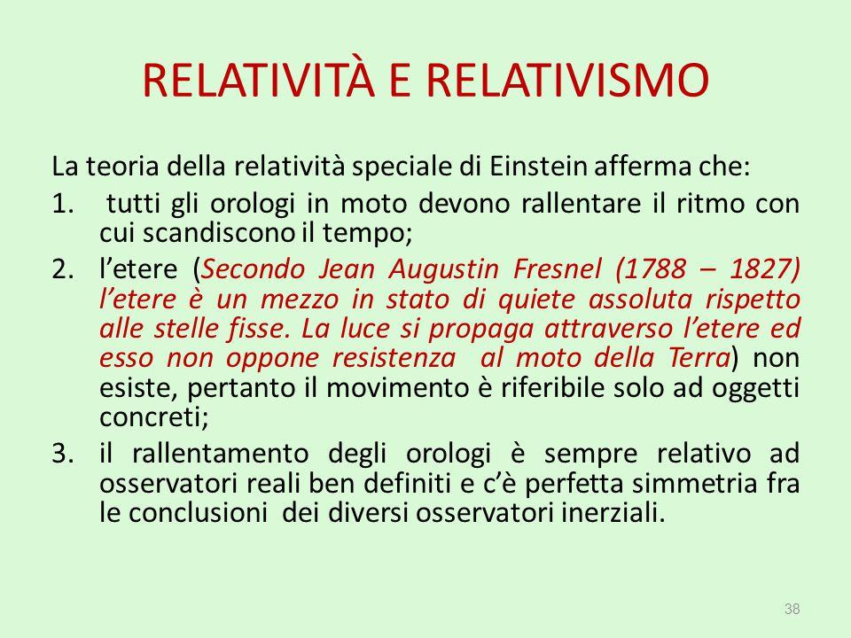 RELATIVITÀ E RELATIVISMO La teoria della relatività speciale di Einstein afferma che: 1. tutti gli orologi in moto devono rallentare il ritmo con cui