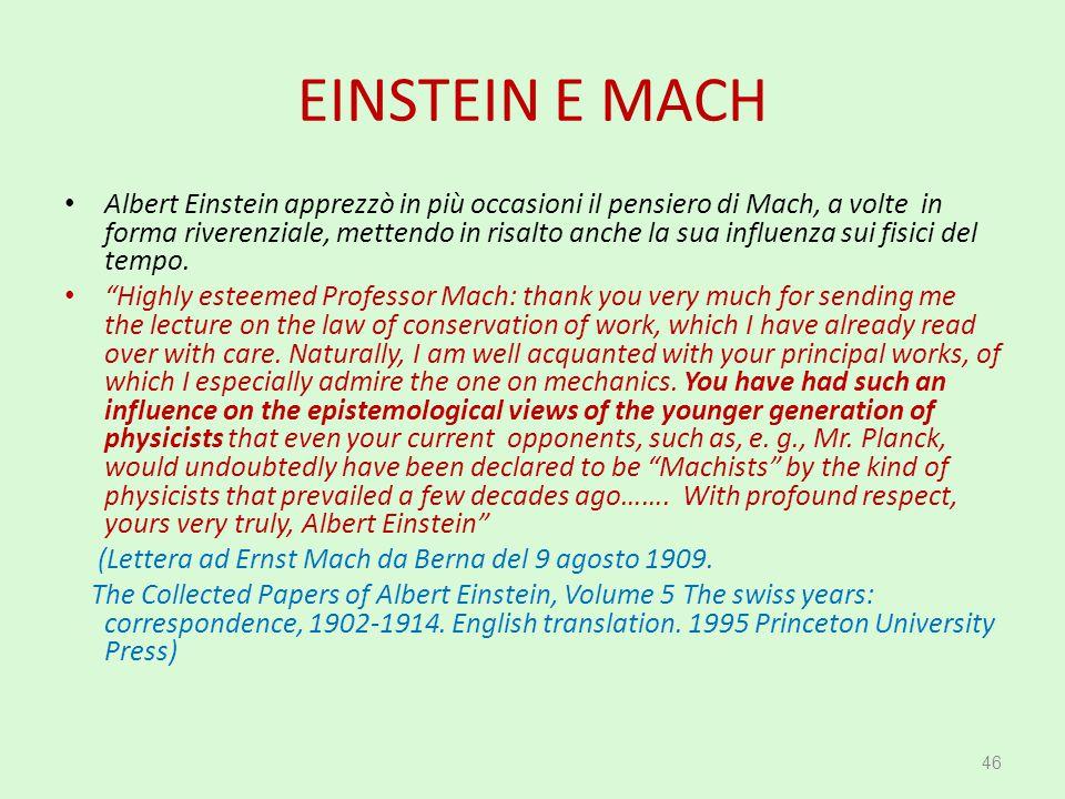 EINSTEIN E MACH Albert Einstein apprezzò in più occasioni il pensiero di Mach, a volte in forma riverenziale, mettendo in risalto anche la sua influen