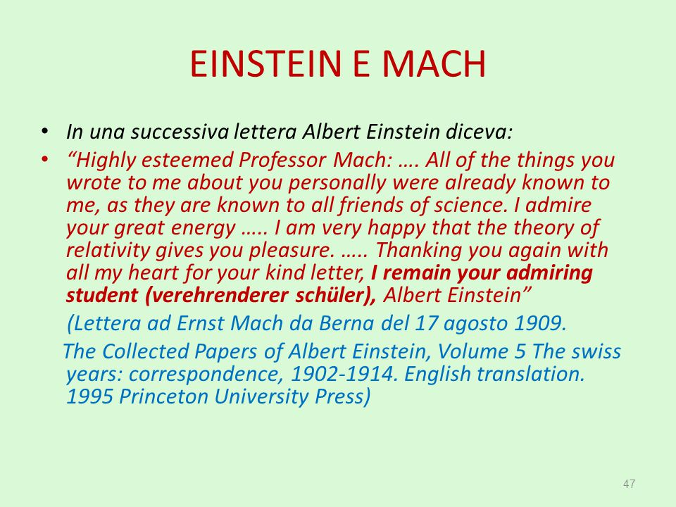 "EINSTEIN E MACH In una successiva lettera Albert Einstein diceva: ""Highly esteemed Professor Mach: …. All of the things you wrote to me about you pers"