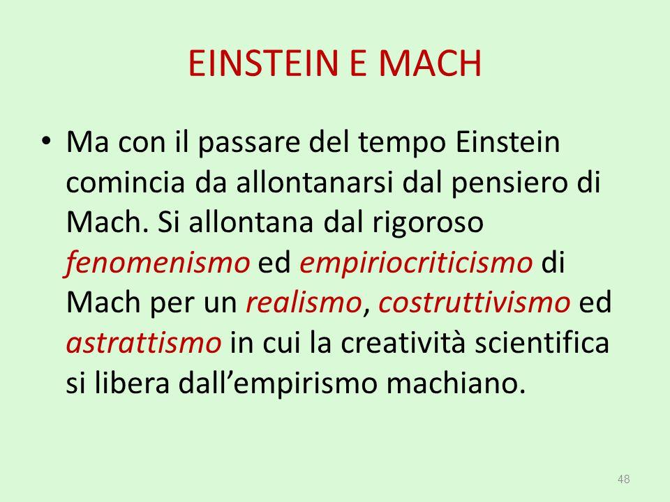 EINSTEIN E MACH Ma con il passare del tempo Einstein comincia da allontanarsi dal pensiero di Mach. Si allontana dal rigoroso fenomenismo ed empiriocr