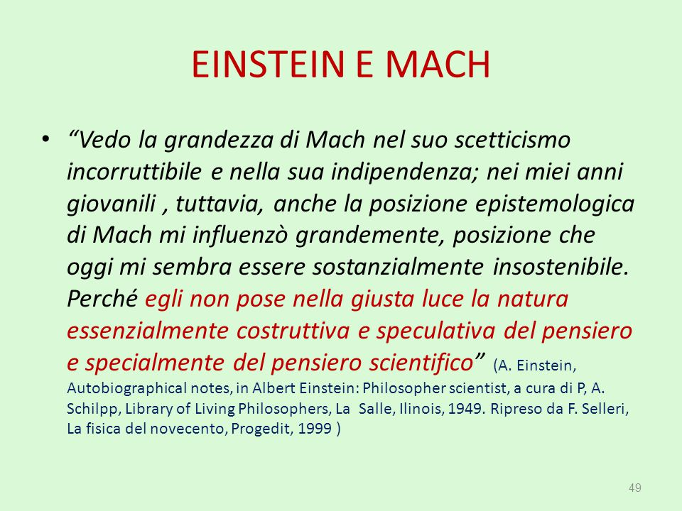 """EINSTEIN E MACH """"Vedo la grandezza di Mach nel suo scetticismo incorruttibile e nella sua indipendenza; nei miei anni giovanili, tuttavia, anche la po"""
